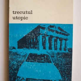 Nikolaus Himmelmann - Trecutul utopic. Arheologia si cultura moderna