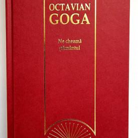 Octavian Goga - Ne cheama pamantul (editie hardcover)