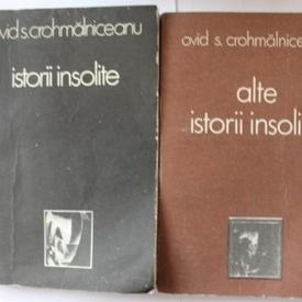 Ovid S. Crohmalniceanu - Istorii insolite. Alte istorii insolite (2 vol.)