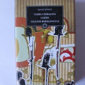 Panait Istrati - Chira Chiralina. Codin. Ciulinii Baraganului (editie hardcover)