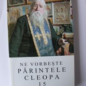 Parintele Cleopa - Ne vorbeste Parinetele Cleopa (vol. 15)