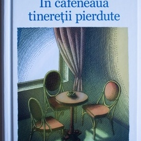 Patrick Modiano - In cafeneaua tineretii pierdute (editie hardcover)