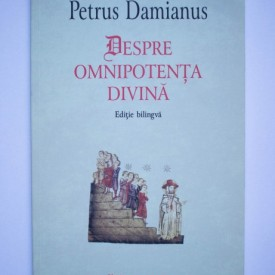 Petrus Damianus - Despre omnipotenta divina (editie bilingva, romano-latina)