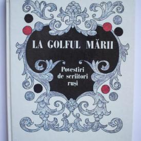Povestiri de scriitori rusi - La golful marii (editie hardcover)