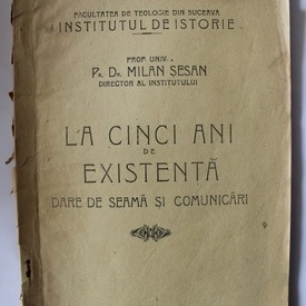 Prof. Univ. Pr. Dr. Milan Sesan - La cinci ani de existenta. Dare de seama si comunicari (Institutul de Istorie Suceava)