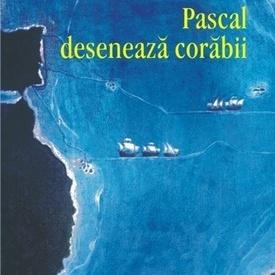 Radu Niciporuc - Pascal deseneaza corabii