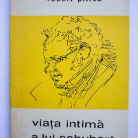 Robert Pitrou - Viata intima a lui Schubert