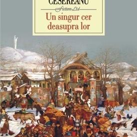Ruxandra Cesereanu - Un singur cer deasupra lor