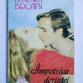 Sandra Brown - Impotriva dorintei
