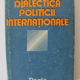 Silviu Brucan - Dialectica politicii internationale (editie hardcover)