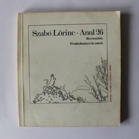 Szabo Lorinc - Anul 26. Recviem liric. O suta douazeci de sonete