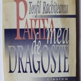 Teofil Rachiteanu - Partea mea de dragoste