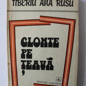 Tiberiu Ana Rusu - Glonte pe teava