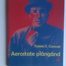 Traian T. Cosovei - Aerostate plangand (cu autograf)