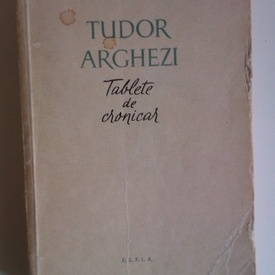 Tudor Arghezi - Tablete de cronicar (cu autograf)