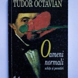 Tudor Octavian - Oameni normali (schite si povestiri)
