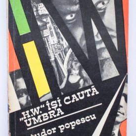 "Tudor Popescu - ""H. W."" isi cauta umbra"