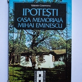 Valentin Cosereanu - Ipotesti. Casa memoriala Mihai Eminescu