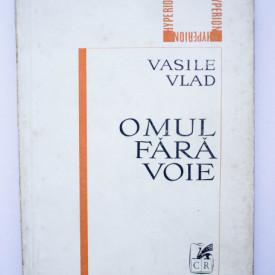 Vasile Vlad - Omul fara voie