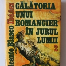 Vicente Blasco Ibanez - Calatoria unui romancier in jurul lumii (vol. II, editie hardcover)