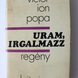 Victor Ion Popa - Uram, irgalmazz (cu autograful traducatorului, Gheorghe Szego)