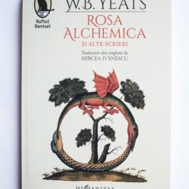 W. B. Yeats - Rosa Alchemica si alte scrieri