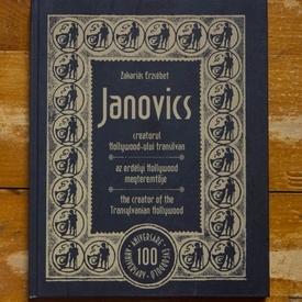 Zakarias Erzsebet - Janovics, creatorul Hollywood-ului transilvan / Janovics, az erdelyi Hollywood megteremtoje / Janovics, the creator of the Transylvanian Hollywood (editie hardcover, trilingva, album aniversar)