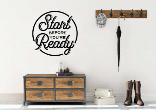 Start before youre ready