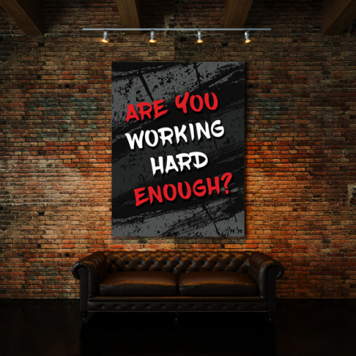Tablou motivational - Are you working hard enough?