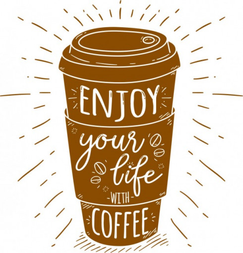 Enjoy your life with coffee