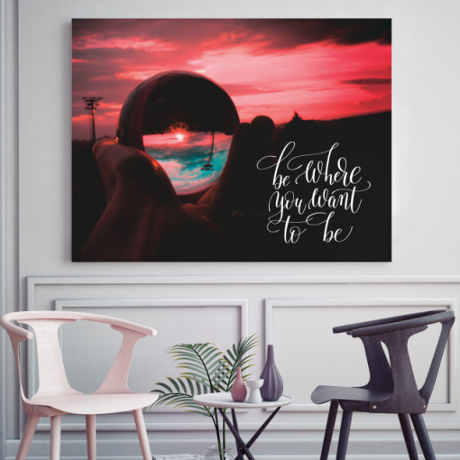 Tablou motivational - Be where you want to be