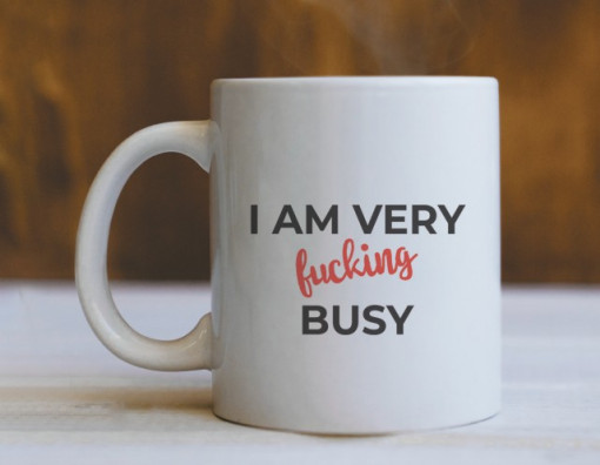 CANA I am very FUCKING busy (varianta 2)