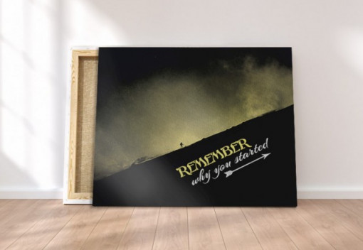 Tablou canvas motivational - Remember Why You Started