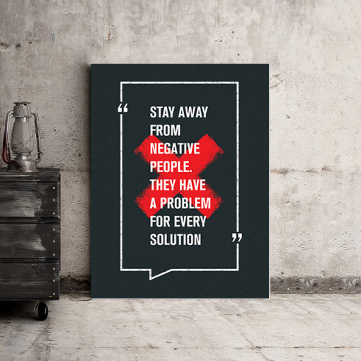 Tablou motivational - Stay away from negative people