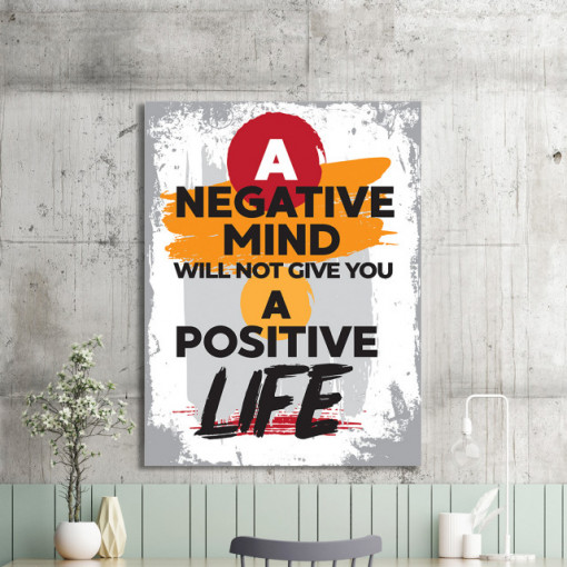 Tablou motivational - A negative mind will not give you a positive life