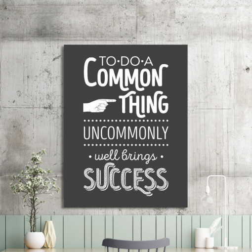 Tablou motivational - Do a common thing uncommonly