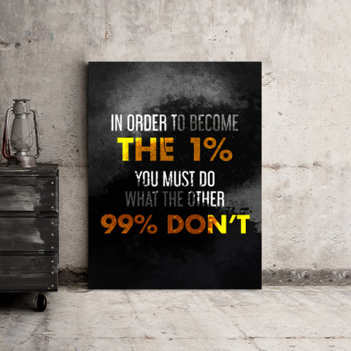 Tablou motivational - In order to become the 1%