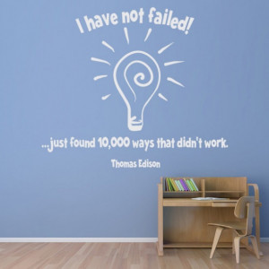 I Have Not Failed Thomas Edison