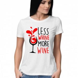 Imprimeu Tricou Less Whine More Wine