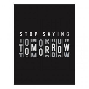 Tablou motivational - Stop saying tomorrow