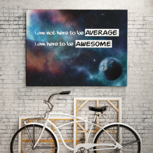 Tablou motivational - I am not here to be average