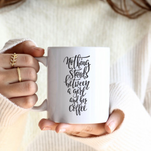 Cana cu Mesaj Nothing Stands Between A Girl And Her Coffee
