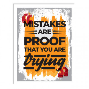 Tablou motivational - Mistakes are the proof that you are trying