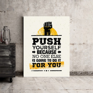 Tablou motivational - Push yourself, no one will do it for you