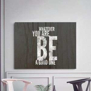 Tablou motivational - Whatever you are, be a good one