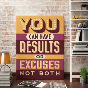 Tablou motivational - You can have results or excuses