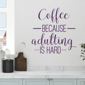 Sticker De Perete Coffe Because Adulting Is Hard