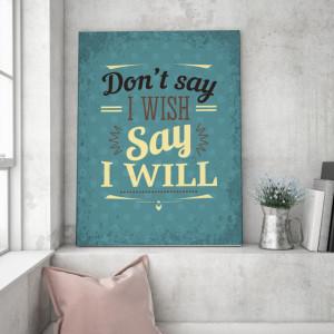 Tablou motivational - Don't say i wish