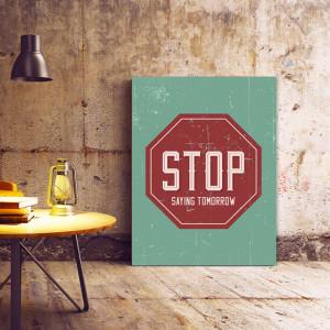 Tablou motivational - Stop saying tomorrow (sign)