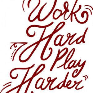 Work hard, play harder